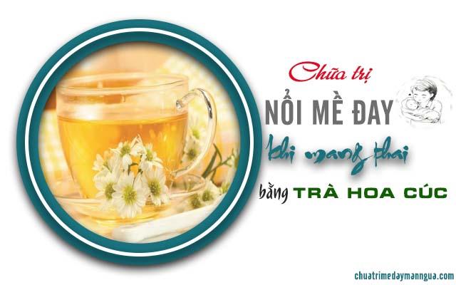Chữa trị nổi mề đay ở phụ nữ mang thai không khó bằng trà hoa cúc