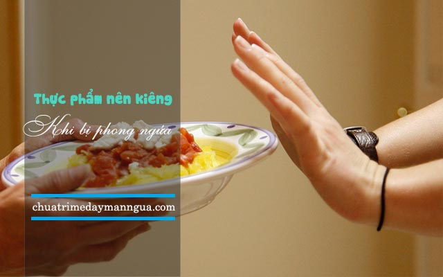 Thực phẩm cần kiêng khi bị phong ngứa
